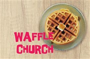 Waffle Church: Time at God's Table