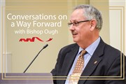 Join Bishop Ough for Conversations on a Way Forward