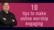 10 tips to make online worship engaging